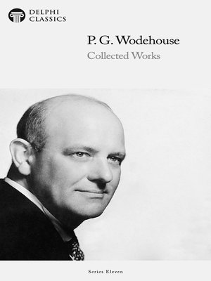 cover image of Delphi Collected Works of P. G. Wodehouse (Illustrated)