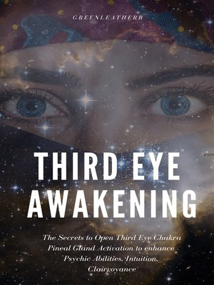 cover image of Third Eye Awakening: The Secrets to Open Third Eye Chakra Pineal Gland Activation to enhance Psychic Abilities, Intuition, Clairvoyance