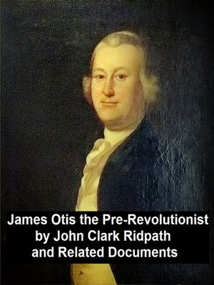 cover image of James Otis the Pre-Revolutionary by John Clark Ridpath and Related Documents
