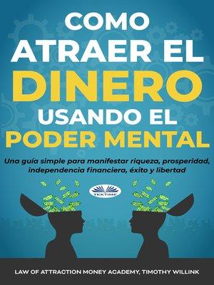cover image of Cómo Atraer El Dinero Usando El Poder Mental