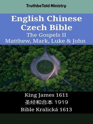 cover image of English Chinese Czech Bible - The Gospels II - Matthew, Mark, Luke & John
