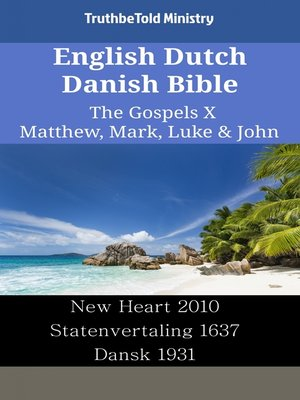 cover image of English Dutch Danish Bible--The Gospels X--Matthew, Mark, Luke & John