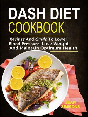 cover image of Dash Diet Cookbook: Recipes And Guide To Lower Blood Pressure, Lose Weight And Maintain Optimum Health