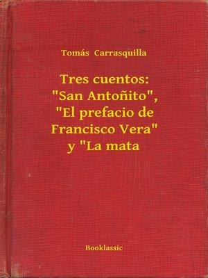 """cover image of Tres cuentos: """"San Antonito"""", """"El prefacio de Francisco Vera"""" y """"La mata"""