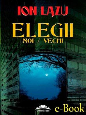 cover image of Elegii noi / vechi