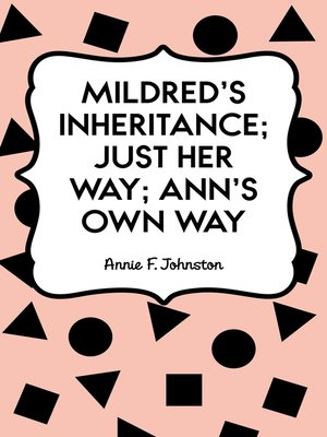 cover image of Mildred's Inheritance; Just Her Way; Ann's Own Way