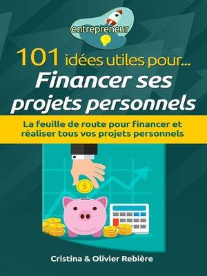 cover image of 101 idées utiles pour... financer ses projets personnels