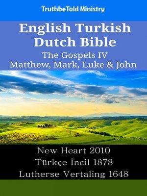 cover image of English Turkish Dutch Bible - The Gospels IV - Matthew, Mark, Luke & John