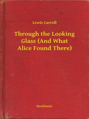 cover image of Through the Looking Glass (And What Alice Found There)