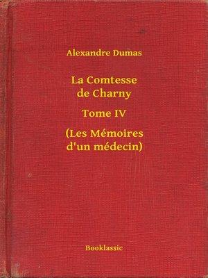 cover image of La Comtesse de Charny--Tome IV--(Les Mémoires d'un médecin)
