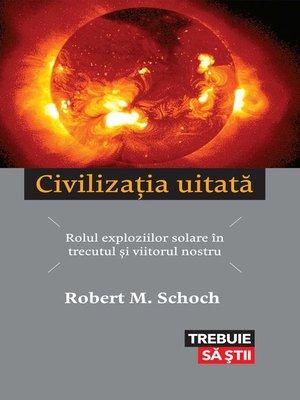cover image of Civilizația uitată. Rolul exploziilor solare în trecutul și viitorul nostru