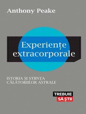 cover image of Experiențe extracorporale. Istoria și știința călătoriilor astrale
