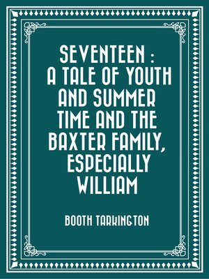 cover image of Seventeen: A Tale of Youth and Summer Time and the Baxter Family, Especially William