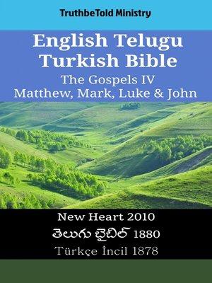 cover image of English Telugu Turkish Bible--The Gospels IV--Matthew, Mark, Luke & John