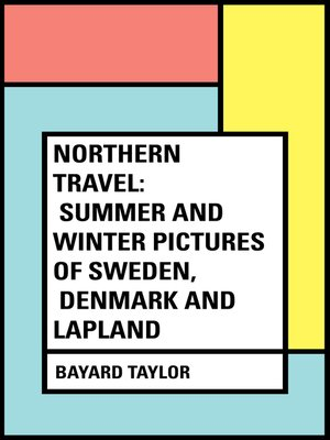 cover image of Northern Travel: Summer and Winter Pictures of Sweden, Denmark and Lapland