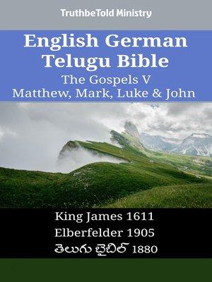 cover image of English German Telugu Bible - The Gospels V - Matthew, Mark, Luke & John