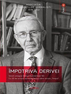 cover image of Împotriva derivei. Volum omagial Stelian Dumistrăcel '80.