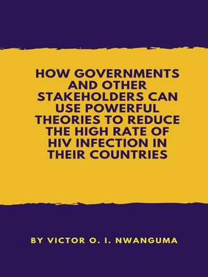 cover image of How Governments And Other Stakeholders Can Use Powerful Theories To Reduce The High Rate Of HIV Infection In Their Countries