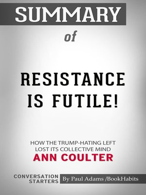 cover image of Summary of Resistance Is Futile!: How the Trump-Hating Left Lost Its Collective Mind