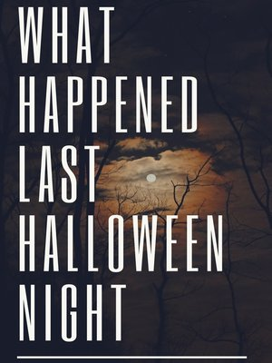 cover image of What Happened Last Halloween Night