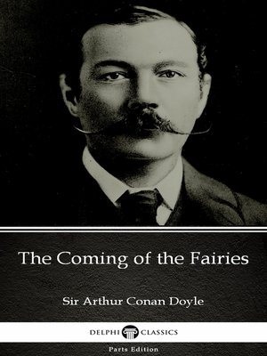 cover image of The Coming of the Fairies by Sir Arthur Conan Doyle (Illustrated)