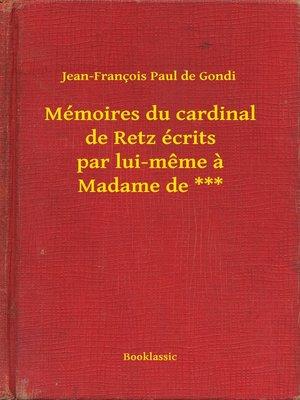 cover image of Mémoires du cardinal de Retz écrits par lui-même à Madame de ***