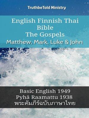 cover image of English Finnish Thai Bible--The Gospels--Matthew, Mark, Luke & John