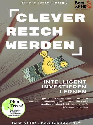 cover image of Clever reich werden! Intelligent investieren lernen