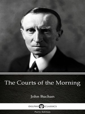 cover image of The Courts of the Morning by John Buchan - Delphi Classics