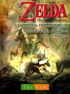 cover image of Legend of Zelda Twilight Princess Game: Wii, Gamecube, 3DS, Walkthrough Guide Unofficial