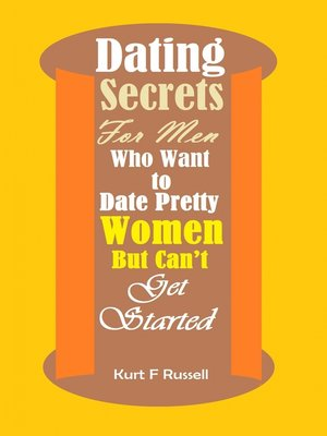 cover image of Dating Secrets For Men Who Want to Date Pretty Women But Can't Get Started