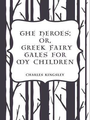 cover image of The Heroes; Or, Greek Fairy Tales for My Children