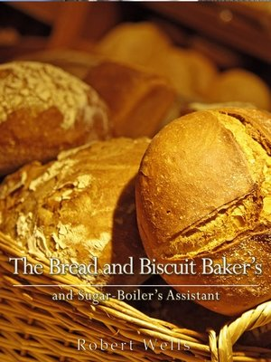 cover image of The Bread and Biscuit Baker's and Sugar-Boiler's Assistant