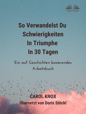 cover image of So Verwandelst Du  Schwierigkeiten  In Triumphe  In 30 Tagen