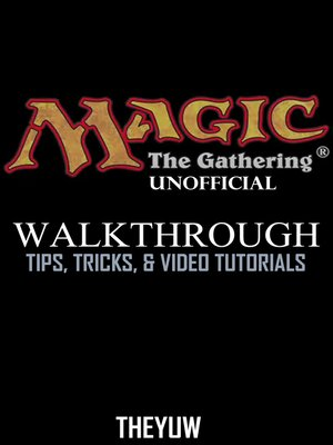 cover image of Magic the Gathering Unofficial Walkthrough, Tips, Tricks, & Video Tutorials