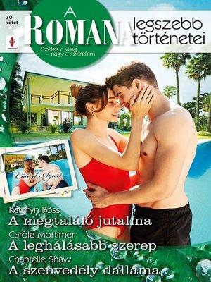 cover image of A Romana legszebb történetei 30.--A megtaláló jutalma; a leghálásabb szerep; a szenvedély dallama