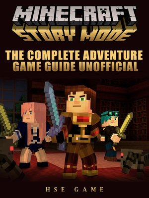 cover image of Minecraft Story Mode the Complete Adventure Game Guide Unofficial