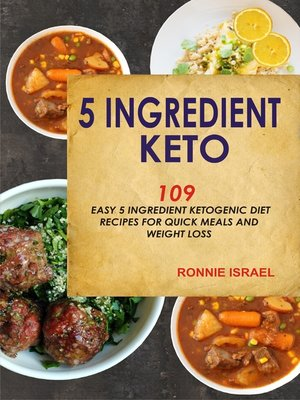cover image of 5 Ingredient Keto: 109 Easy 5 Ingredient Ketogenic Diet Recipes For Quick Meals And Weight Loss