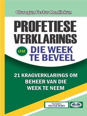 cover image of Profetiese Verklarings Om Die Week Te Beveel