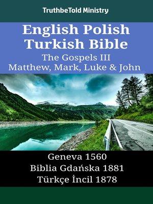 cover image of English Polish Turkish Bible - The Gospels III - Matthew, Mark, Luke & John