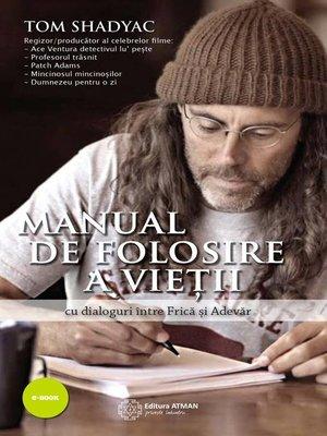 cover image of Manual de folosire a vieții - cu dialoguri între Frică și Adevăr