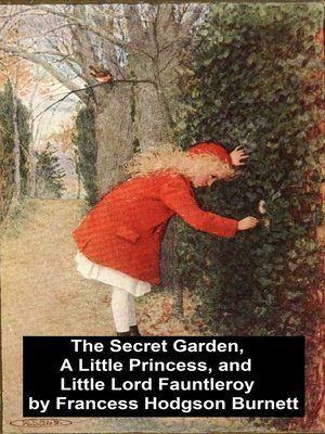 cover image of The Secret Garden, A Little Princess, and Little Lord Fauntleroy