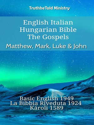 cover image of English Italian Hungarian Bible--The Gospels--Matthew, Mark, Luke & John