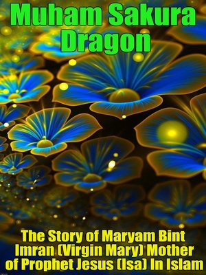 cover image of The Story of Maryam Bint Imran (Virgin Mary) Mother of Prophet Jesus (Isa) In Islam