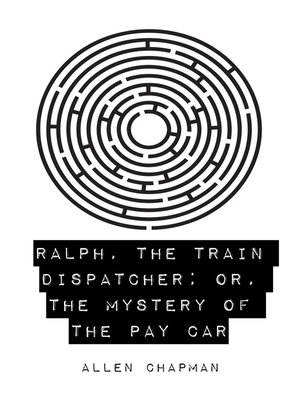 cover image of Ralph, the Train Dispatcher; Or, The Mystery of the Pay Car