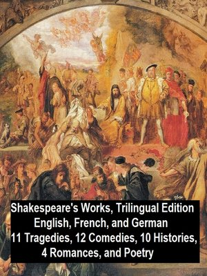 cover image of Shakespeare's Works, Trilingual Edition (in English, French and German), 11 Tragedies, 12 Comedies, 10 Histories, 4 Romances, Poetry