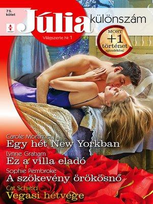 cover image of Júlia különszám 75. kötet (Egy hét New Yorkban, Ez a villa eladó, a szökevény örökösnő, Vegasi hétvége)