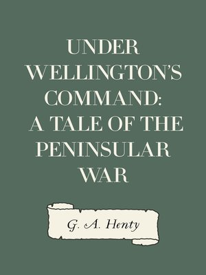 cover image of Under Wellington's Command: A Tale of the Peninsular War