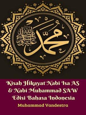 cover image of Kisah Hikayat Nabi Isa AS & Nabi Muhammad SAW Edisi Bahasa Indonesia