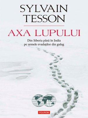 cover image of Axa lupului: din Siberia până în India pe urmele evadaților din gulag